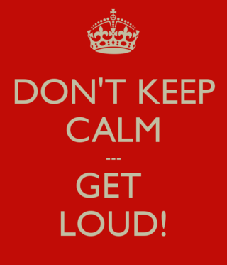 Don-t-keep-calm-get-loud
